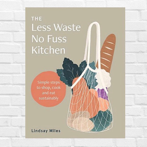 The Less Waste No Fuss Kitchen (Paperback)