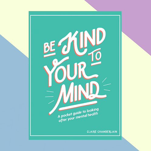 Be Kind To Your Mind (Hardback)