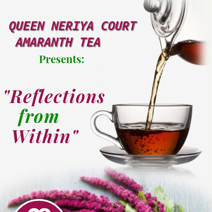 """Queen Neriya Court Amaranth Tea Presents: """"Reflections from Within"""""""