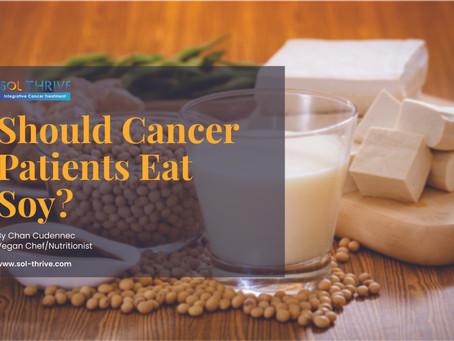Should Cancer Patients Eat Soy?