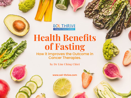 Health Benefits of Fasting: How it Improves the Outcome in Cancer Therapies.