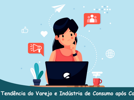 5 Tendência do Varejo e Indústria de Consumo após Covid-19.