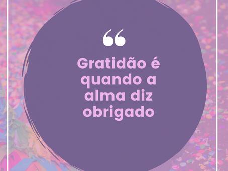 Gratidão é quando a alma diz obrigado