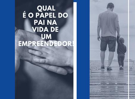 Qual o papel do Pai na vida de um empreendedor?