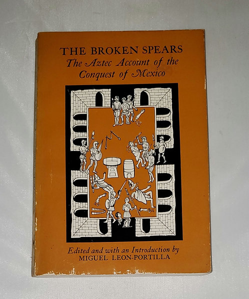 The Broken Spears: The Aztec Account of the Conquest of Mexico by Leon-Portilla