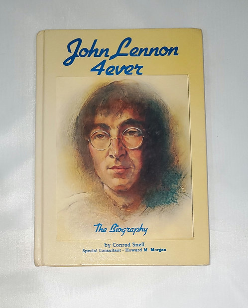 John Lennon 4Ever: The Biography by Conrad Snell