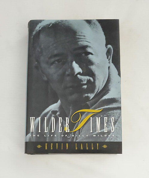 Wilder Times: The Life of Billy Wilder by Kevin Lally