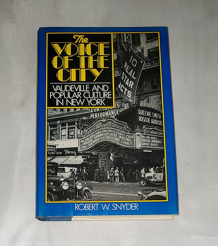 The Voice of The City: Vaudeville & Popular Culture in New York by Robert Snyder