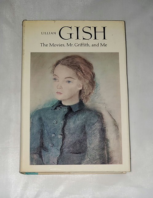 The Movies, Mr. Griffith, and Me by Lillian Gish