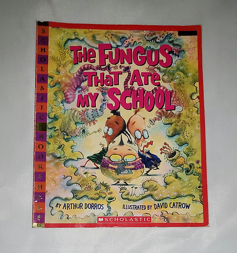 The Fungus that Ate My School by Arthur Dorros Illustrated by David Catrow