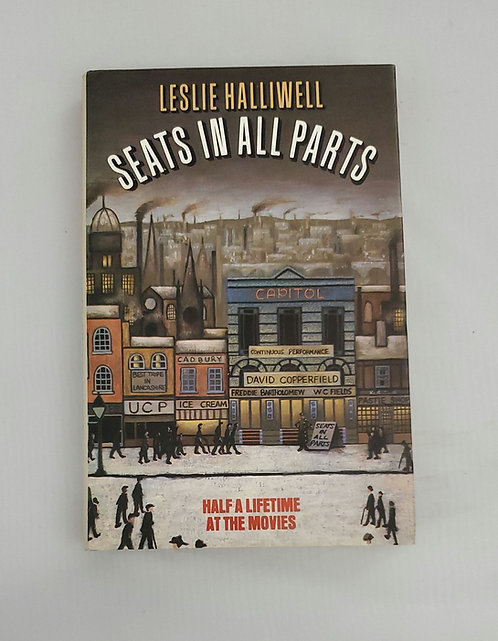 Seats in All Parts: Half A Lifetime At The Movies by Leslie Halliwell