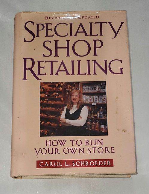 Specialty Shop Retailing: How to Run Your Own Store by Carol L. Schroeder
