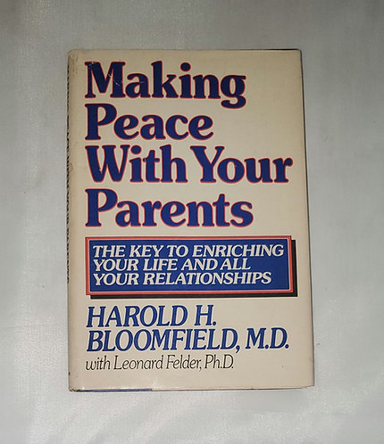 Making Peace With Your Parents by Harold H Bloomfield, M.D.