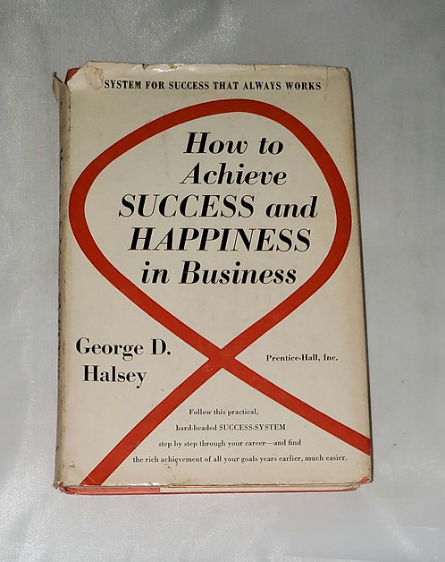 How to Achieve Success and Happiness in Business by George D. Halsey
