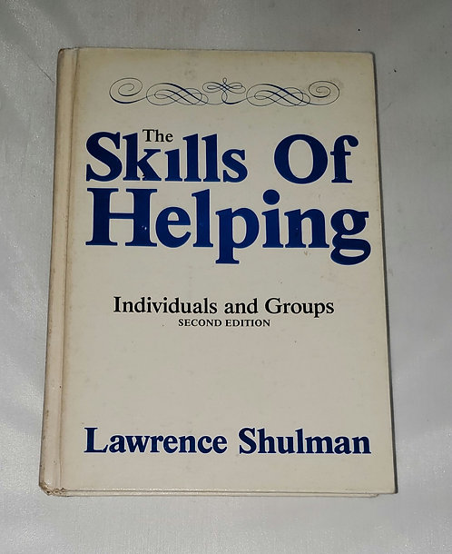 The Skills of Helping Individuals and Groups Second Edition by Lawrence Shulman