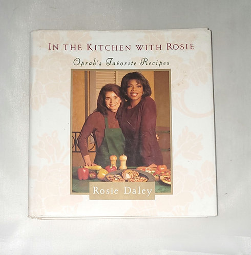 In the Kitchen With Rosie: Oprah's Favorite Recipes by Rosie Daley