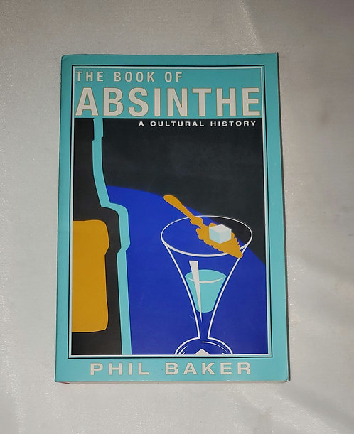 The Book of Absinthe: A Cultural History by Phil Baker