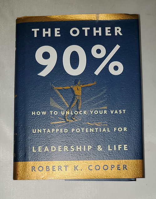 The Other 90%: How To Unlock Your Vast Untapped Potential For Leadership & Life