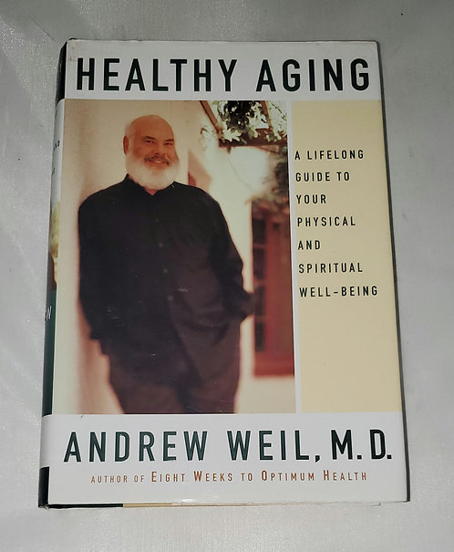 Healthy Aging: A Lifelong Guide... by Andrew Weil, M.D.