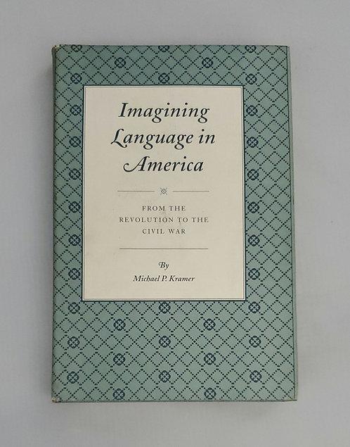 Imagining Language in America by Michael P. Kramer