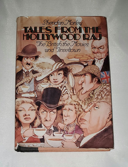 Tales from the Hollywood Raj: The British, The Movies, & Tinseltown by Morley