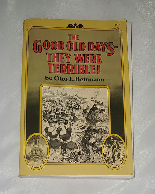 The Good Old Days - They Were Terrible! by Otto L. Bettmam