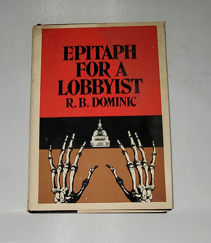 Epitaph for A Lobbyist by R.B. Dominic