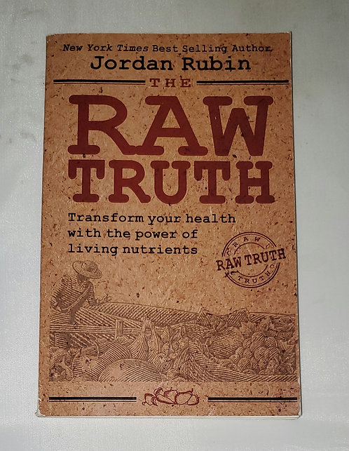 The Raw Truth: Transform your health with the power... by Jordan Rubin