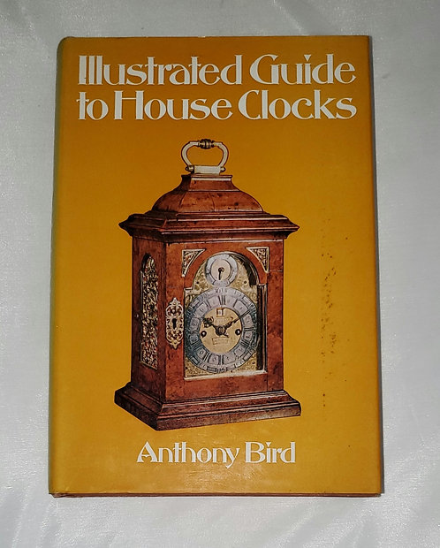Illustrated Guide to House Clocks by Anthony Bird
