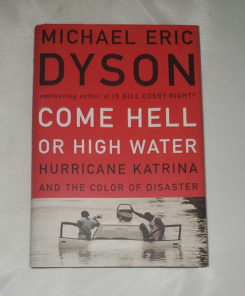 Come Hell or High Water- Hurricane Katrina by Michael Eric Dyson