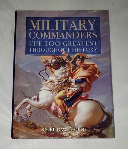 Military Commanders: The 100 Greatest Throughout History by Nigel Cawthorne