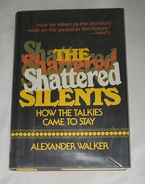 The Shattered Silents: How The Talkies Came to Stay by Alexander Walker