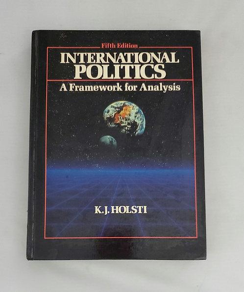 International Politics: A Framework For Analysis Fifth Edition by K.J. Holsti