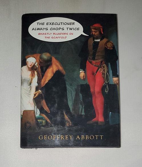 The Executioner Always Chops Twice: Ghastly Blunders by Geoffrey Abbott