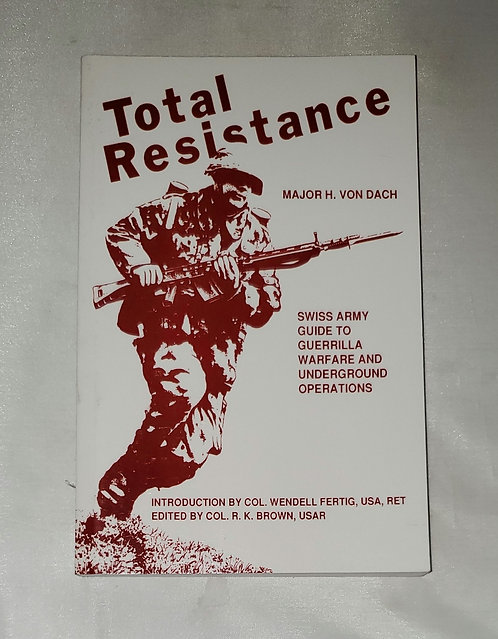 Total Resistance: Swiss Army Guide to Guerilla Warfare by Major H. Von Dach