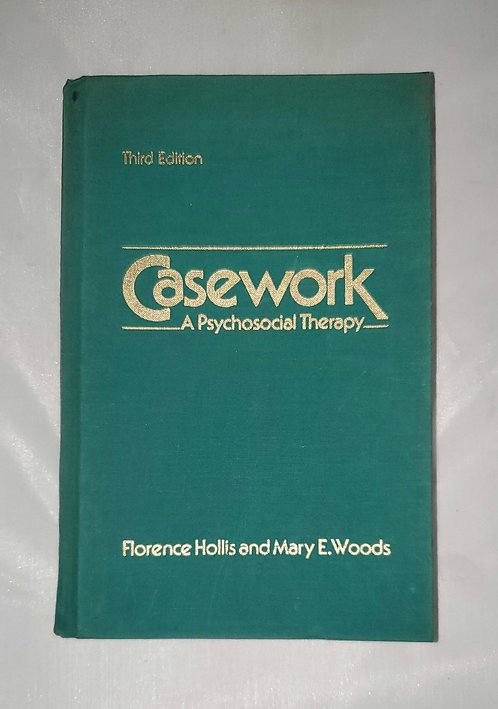 Casework: A Psychosocial Therapy 3rd Edition by Florence Hollis & Mary E. Woods