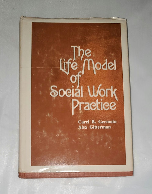 The Life Model of Social Work Practice by Carel B. Germain & Alex Gitterman