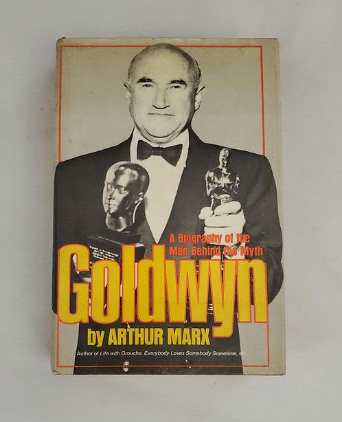 Goldwyn: A Biography of the Man Behind the Myth by Arthur Marx