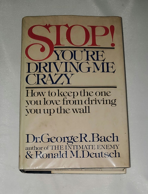 Stop! You're Driving Me Crazy: How to keep the one you love from.. By Dr Bach