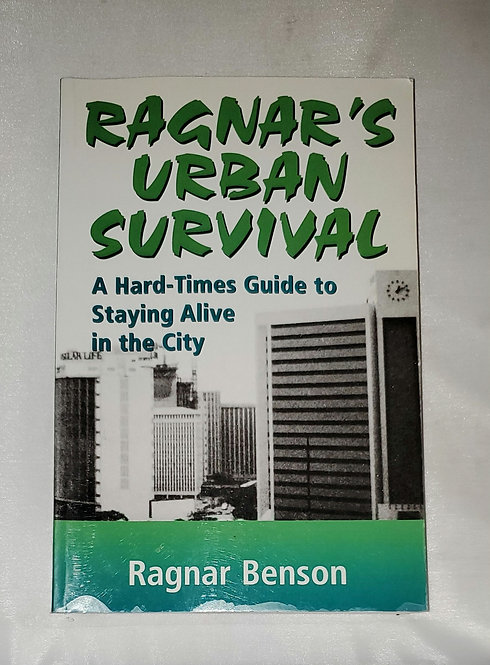 Ragnar's Urban Survival: A Hard Times Guide to Staying Alive by Ragnar Benson