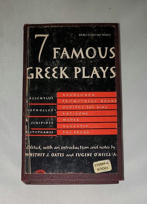 7 Famous Greek Plays by Whitney J. Oates & Eugene O'Neill Jr.