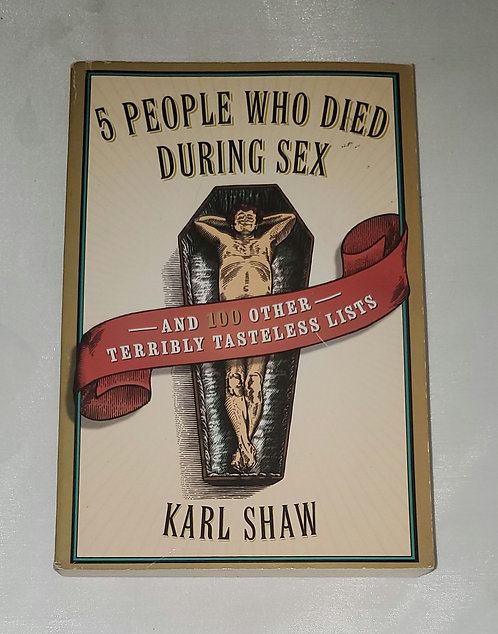 5 People Who Died During Sex & 100 Other Terribly Tasteless Lists by Karl Shaw