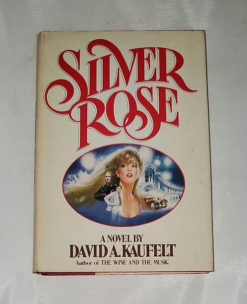 Silver Rose, A Novel by David A. Kaufelt
