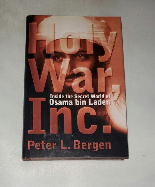 Holy War, Inc. Inside the Secret World of Osama bin Laden by Peter L. Bergen
