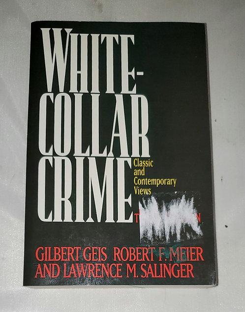 White Collar Crime: Classic & Contemporary Views by Geis, Meier, & Salinger
