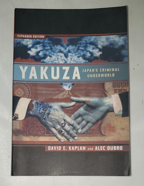 Yakuza: Japan's Criminal Underworld by David E. Kaplan and Alec Dubro