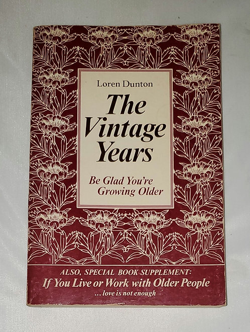 The Vintage Years: Be Glad You're Getting Older by Loren Dunton