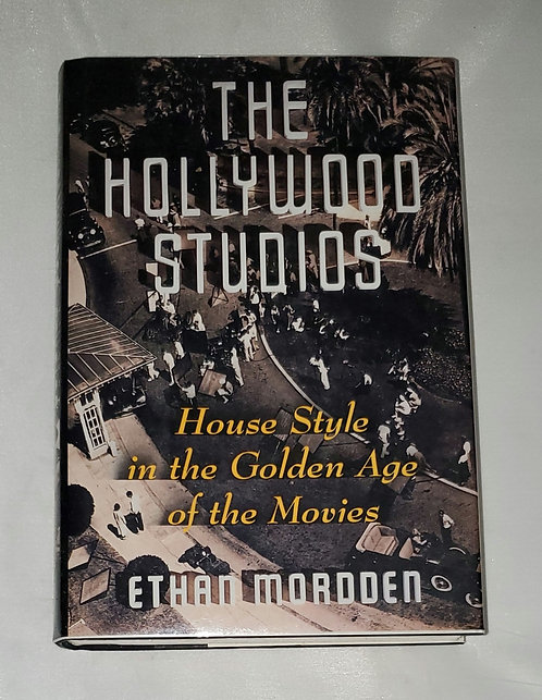 The Hollywood Studios: House Style in the Golden Age of the Movies by E. Mordden