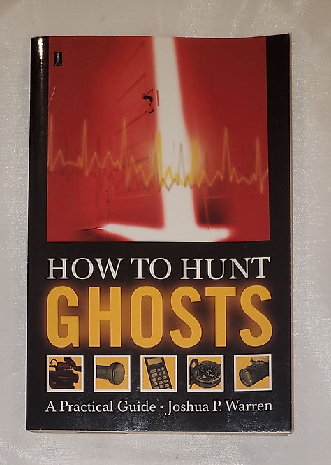 How to Hunt Ghosts: A Practical Guide by Joshua P. Warren
