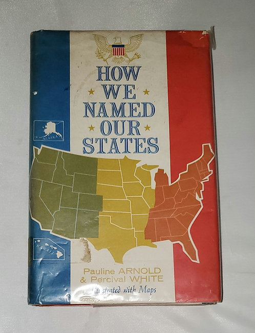 How We Named Our States by Pauline & Percival White Illustrated with Maps